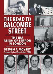 The Road to Balcombe Street: The IRA Reign of Terror in London
