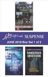 Harlequin Love Inspired Suspense June 2018 - Box Set 1 of 2: Top Secret Target\Hidden Away\Dangerous Obsession