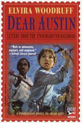 Dear Austin: Letters from the Underground Railroad: Letters from the Underground Railroad