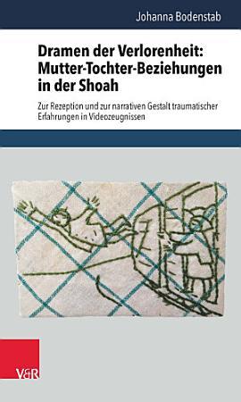 Dramen der Verlorenheit  Mutter Tochter Beziehungen in der Shoah PDF