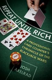Repeat Until Rich: A Professional Card Counter's Chronicle of the Blackjack Wars