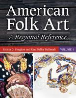 American Folk Art  A Regional Reference  2 volumes  PDF