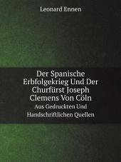 Der Spanische Erbfolgekrieg Und Der Churf?rst Joseph Clemens Von C?ln
