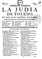Comedia famosa. La judia de Toledo. De Don Juan Bautista Diamante