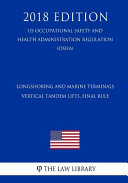 Longshoring and Marine Terminals - Vertical Tandem Lifts. Final Rule (Us Occupational Safety and Health Administration Regulation) (Osha) (2018 Edition)