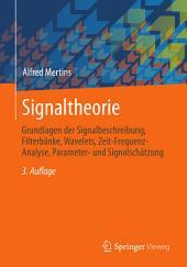 Signaltheorie: Grundlagen der Signalbeschreibung, Filterbänke, Wavelets, Zeit-Frequenz-Analyse, Parameter- und Signalschätzung, Ausgabe 3