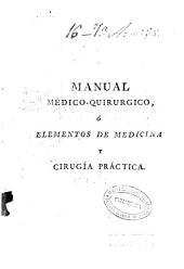 Manual médico-quirúrgico o Elementos de medicina y cirugía práctica...: Volumen 1