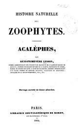 Histoire naturelle des zoophytes: Acalèphes,