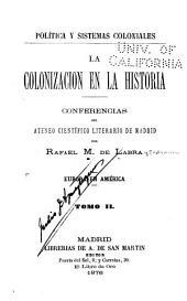 Política y sistemas coloniales: La colonización en la historia : conferencias del Ateneo Científico de Madrid. Europa en América, Volumen 2