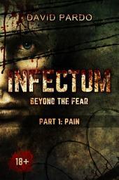 Infectum (Part 1: Pain)