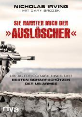 """Sie nannten mich den """"Auslöscher"""": Die Autobiografie eines der besten Scharfschützen der US-Armee"""