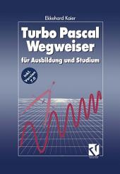 Turbo Pascal Wegweiser: für Ausbildung und Studium