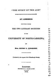 """The Spirit of the Age."": An Address Delivered Before the Two Literary Societies of the University of North Carolina, Volume 299"