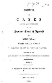 Reports of cases argued and determined in the Supreme Court of Appeals of Virginia: with select cases relating chiefly to points of practice, decided by the Superior Court of Chancery for the Richmond District ... [1806-1810], Volume 11