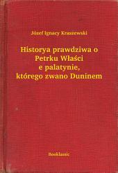 Historya prawdziwa o Petrku Właście palatynie, którego zwano Duninem