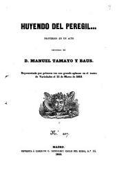 Huyendo del peregil ...: Proverbio en un acto, original de D. Manuel Tamayo y Baus