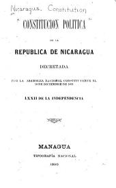 Constitucion politica de la republica de Nicaragua: decretada por la asamblea nacional constituyente el 10 de diciembre de 1893, LXXII de la independencia