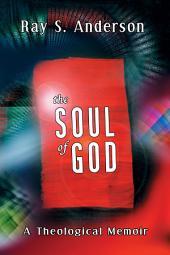 The Soul of God: A Theological Memoir