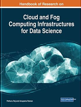 Handbook of Research on Cloud and Fog Computing Infrastructures for Data Science PDF
