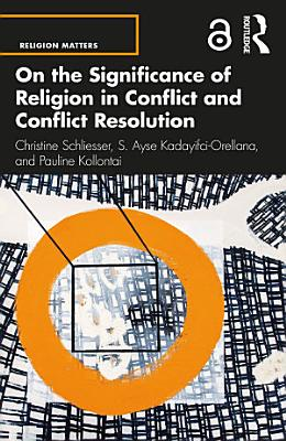 On the Significance of Religion in Conflict and Conflict Resolution
