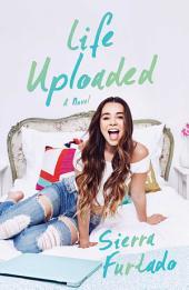 Life Uploaded: A Novel