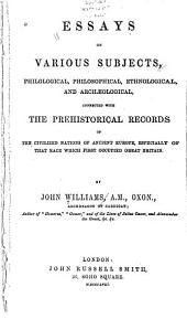 Essays on Various Subjects, Philological, Philosophical, Ethnological, and Archaeological, Connected with the Prehistorical Records of the Civilized Nations of Ancient Europe, Especially of that Race which First Occupied Great Britain