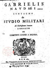 Gabrielis Naudaei syntagma de studio militari....