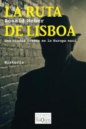 La ruta de Lisboa: Una ciudad franca en la Europa nazi