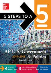 5 Steps to a 5 AP US Government and Politics, 2014-2015 Edition: Edition 5