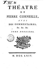 Theatre de Pierre Corneille, avec des commentaires, &c. &c. &c. Tome premier [-douzieme]: Volume1