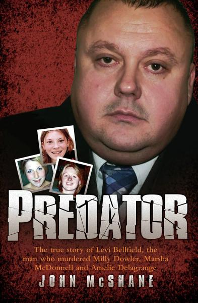 Predator - The true story of Levi Bellfield, the man who murdered Milly Dowler, Marsha McDonnell and Amelie Delagrange Pdf Book