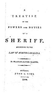 A Treatise on the Powers and Duties of a Sheriff: According to the Law of North Carolina