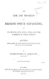 The Rise and Progress of British Opium Smuggling, and Its Effects Upon India, China, and the Commerce of Great Britain. Four Letters, Etc