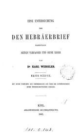 Eine Untersuchung über den Hebräerbrief namentlich seinen Verfasser und seine Leser. 2 Hälften
