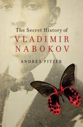 The Secret History Of Vladimir Nabokov Book PDF