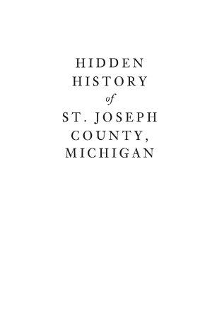 Hidden History of St  Joseph County  Michigan