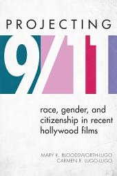 Projecting 9/11: Race, Gender, and Citizenship in Recent Hollywood Films