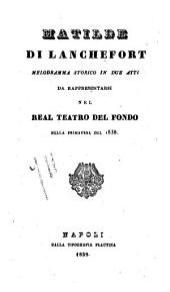 Matilde di Lanchefort: melodramma storico in due atti, da rappresentarsi nel Real Teatro del Fondo nella primavera del 1838