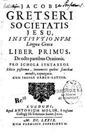 Jacobi Gretseri societatis Jesu Institutionum Linguae Graecae Lib. I et II
