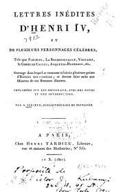 Lettres inédites d'Henri IV, et de plusieurs personnages célèbres: tels que Fléchier, La Rochefoucault, Voltaire, le comte de Caylus, Anquetil-Duperron, etc. ... Imprimées sur les originaux, avec des notes et une introduction