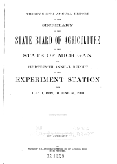 Annual Report of the Secretary of the State Board of Agriculture of the State of Michigan and ... Annual Report of the Agricultural College Experiment Station from ...: Volume 39