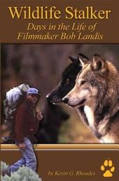 Wildlife Stalker: Days in the Life of Filmmaker Bob Landis