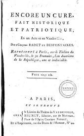 Encore un curé, fait historique et patriotique, en un acte et en vaudevilles, des citoyens Radet et Desfontaines. Représenté à Paris, sur le Théâtre du Vaudeville, le 30 brumaire, l'an deuxième de la république, une et indivisible