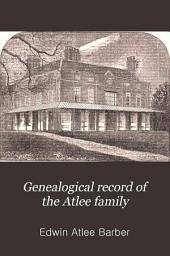 Genealogical Record of the Atlee Family: The Descendants of Judge William Augustus Atlee and Colonel Samuel John Atlee of Lancaster County, Pa