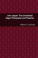 John Jasper: The Unmatched Negro Philosopher and Preacher