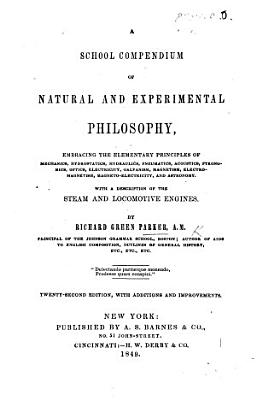 A School Compendium of Natural and Experimental Philosophy     Twenty second edition  with additions  etc PDF