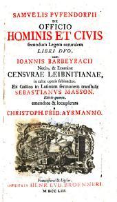 De Officio Hominis Et Civis secundum Legem naturalem Libri Duo, cum Joannis Barbeyracii Notis, et Examine Censurae Leibnitianae (etc.)