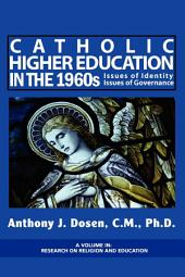 Catholic Higher Education in the 1960s: Issues of Identity, Issues of Governance