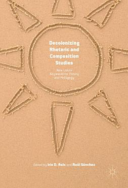 Decolonizing Rhetoric and Composition Studies PDF