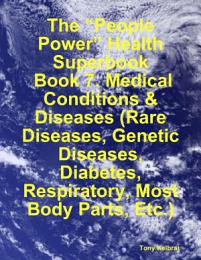 """The """"People Power"""" Health Superbook: Book 7. Medical Conditions & Diseases (Rare Diseases, Genetic Diseases, Diabetes, Respiratory, Most Body Parts, Etc.)"""